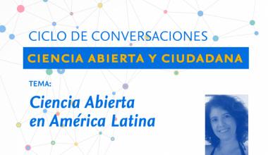 """Ciclo de Conversaciones: """"Ciencia Abierta en América Latina"""""""